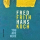 Frith,Fred/Koch,Hans :You Are Here