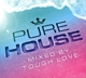 Various :Pure House-Mixed By Tough Love