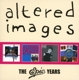 Altered Images :The Epic Years (4CD Box Set)