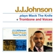 Johnson,J.J. :Plays Mack The Knife+Trombone And Voices