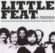 Little Feat :Little Feat & Friends
