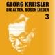 Kreisler,Georg :Die alten bösen Lieder 3 (Finale)