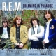 R.E.M :Dreaming In Paradise