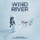 Cave,Nick/Ellis,Warren :Wind River (Original Motion Picture Soundtrack)