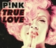 P!nk feat. Lily Allen :True Love