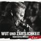 Wecker,Konstantin :Wut und Zärtlichkeit-LIVE (