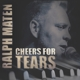 Ralph Maten :Cheers For Tears
