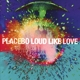 Placebo :Loud Like Love