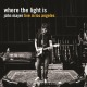 Mayer,John :Where The Light Is