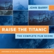 Barry,John :Raise The Titanic-The Complete Fi