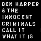Harper,Ben & The Innocent Criminals :Call It What It Is