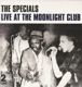 Specials,The :Live At The Moonlight Club