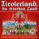 Various :Tirolerland,du starkes Land