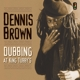 Brown,Dennis :Dubbing At King Tubby's