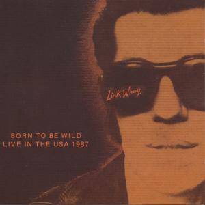 WRAY,LINK - LIVE/BORN TO BE WILD