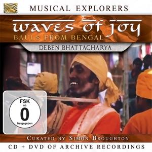 BHATTACHARYA,DEBEN - MUSICAL EXPLORERS - WAVES OF JOY - BAULS OF BENGAL