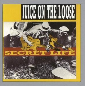 JUICE ON THE LOOSE - SECRET LIFE (REMASTERED & SOUND IMPROVED)
