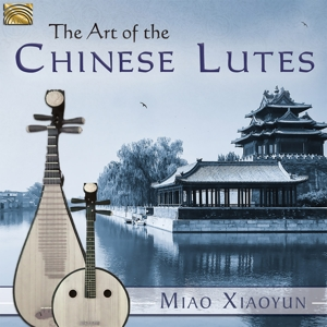 XIAOYUN,MIAO - THE ART OF THE CHINES LUTES