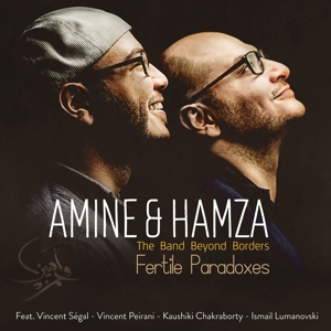 AMINE & HAMZA - THE BAND BEYOND BORDERS - FERTILE PARADOXES