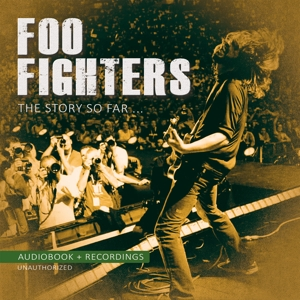 FOO FIGHTERS - FOO FIGHTERS - THE STORY SO FAR/UNAUTHORIZED
