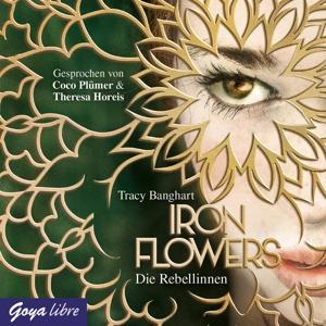 PLÜMER,COCO/HOREIS,THERESA - IRON FLOWERS (1.) DIE REBELLINNEN