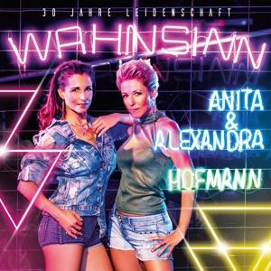 HOFMANN,ANITA & ALEXANDRA - WAHNSINN - 30 JAHRE LEIDENSCHAFT