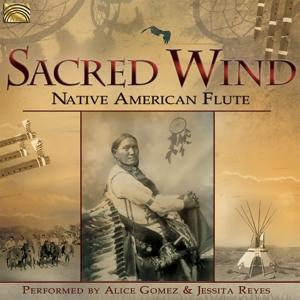 GOMEZ,ALICE & REYES,JESSITA - SACRED WIND - NATIVE AMERICAN FLUTE
