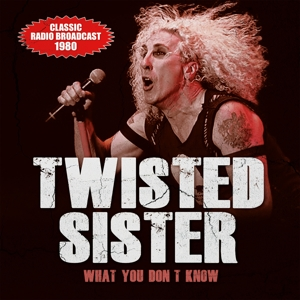 TWISTED SISTER - WHAT YOU DON`T KNOW / RADIO BROADCAST 1980