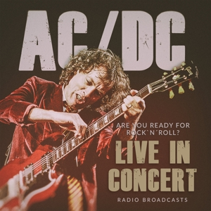 AC/DC - AC/DC - ARE YOU READY FOR ROCK N ROLL? LIVE IN CON