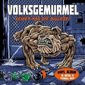 VOLKSGEMURMEL - KEINER MAG DIE BULLEREI