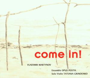OPUS POSTH./GRINDENKO,TATIANA - COME IN!