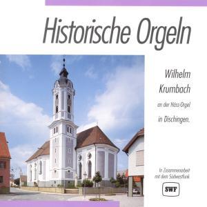 KRUMBACH,WILHELM - HISTORISCHE ORGELN-DISCHINGEN