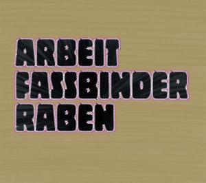 ARBEIT - FASSBINDER-RABEN