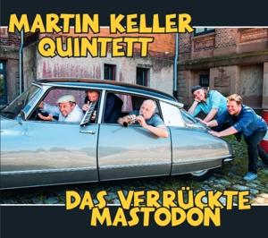 MARTIN KELLER QUINTETT - DAS VERRÜCKTE MASTODON