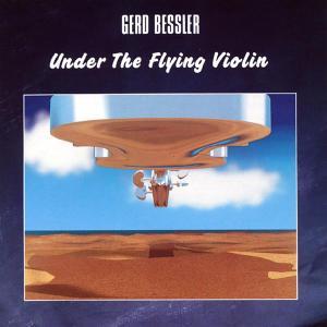 BESSLER,GERD - UNDER THE FLYING VIOLIN