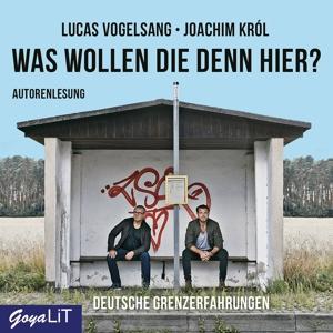VOGELSANG,LUCAS/KROL,JOACHIM - WAS WOLLEN DIE DENN HIER? DEUTSCHE GRENZERFAHRUNGE