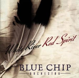 BLUE CHIP ORCHESTRA - WHITE RIVER-RED SPIRIT
