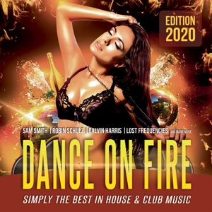 VARIOUS - DANCE ON FIRE 2020 - BEST IN HOUSE AND CLUB MUSIC