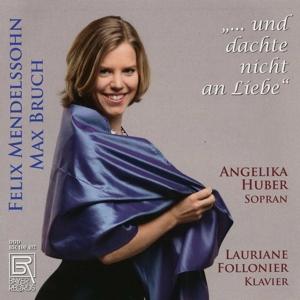 ...und dachte nicht an Liebe - Lieder von Mendelssohn & Bruch