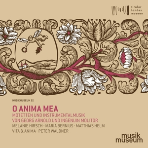 Georg Arnold/Ingenuin Molitor - O Anima Mea - Motetten & Instrumentalmusik