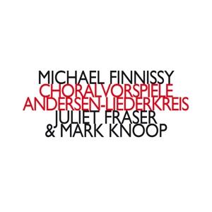 Michael Finnissy - Choralvorspiele Andersen-Liederkreis