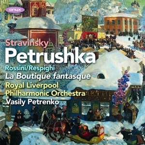 Strawinsky; Rossini/Respighi: Petrushka (1911 Version); La Boutique fantasque