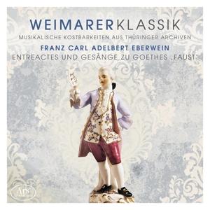 Friedrich Carl Adelbert Eberwein - Weimarer Klassik Vol. 4 -  Entreactes und Gesänge zu Goethes Faust (Weltersteinsp.)
