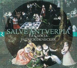 Salve Antverpia - Musik des 16. Jh.