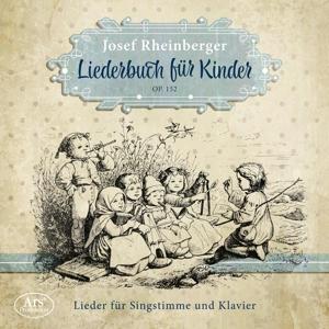 Josef Rheinberger - Liederbuch für Kinder op. 152 (Weltersteinsp.)