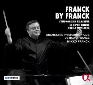 César Franck: Franck by Franck - Sinfonie in d-Moll; Ce qu´on entend sur la montagne