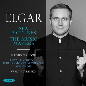 Edward Elgar: Sea Pictures Op. 37; The Music Makers Op. 69