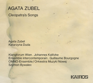 Agata Zubel: Cleopatra´s Songs
